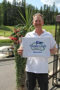 Chris Carr from Sandpoint Idaho got a hole in one one Trickle Creeks #14. Congratulations Chris! July 21, 2014.